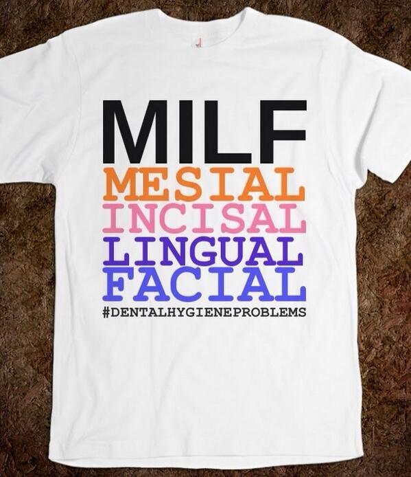 Dental MILF...even though I'm not a mom I still appreciate the dental humor