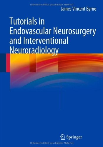 Tutorials in Endovascular Neurosurgery and Interventional Neuroradiology / James Vincent Byrne