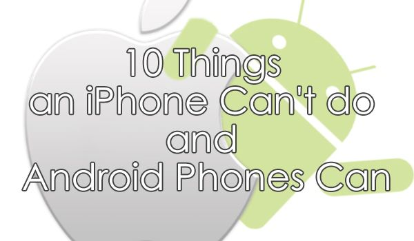 10 Things an iPhone Can't do and Android Phones Can