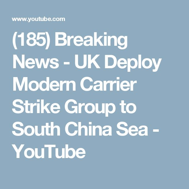 (185) Breaking News - UK Deploy Modern Carrier Strike Group to South China Sea - YouTube