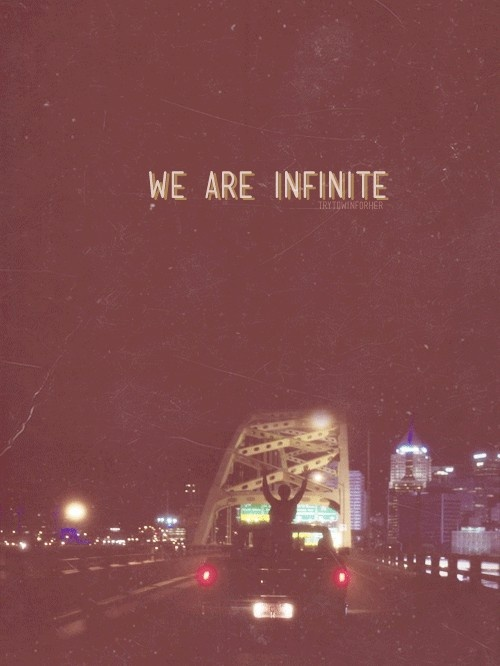 And in that moment i swear, we were infinite  -Perk of being a Wallflower