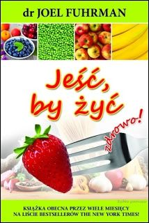 """Szybkie gotowanie: """"Jeść, by żyć"""" J. Fuhrman - recenzja książki"""