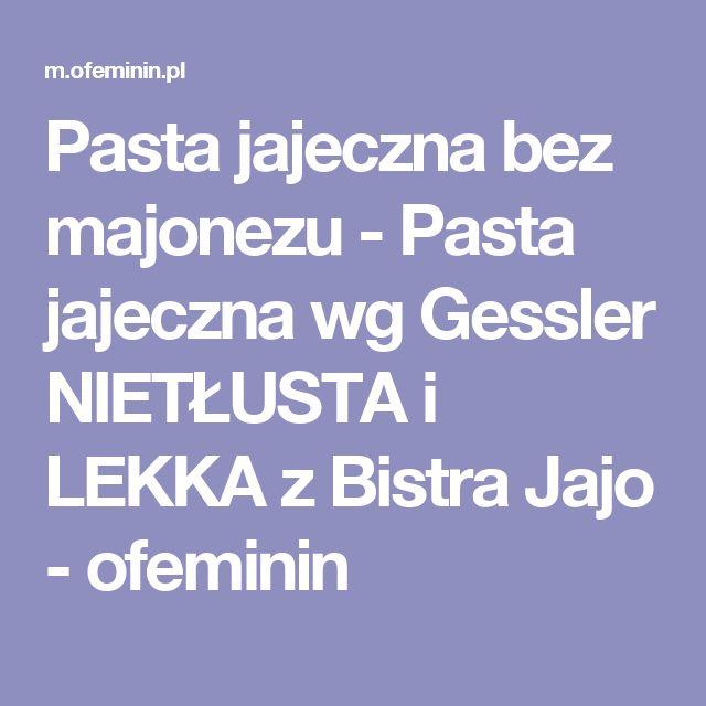 Pasta jajeczna bez majonezu - Pasta jajeczna wg Gessler NIETŁUSTA i LEKKA z Bistra Jajo - ofeminin