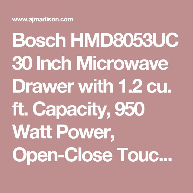 Bosch HMD8053UC 30 Inch Microwave Drawer with 1.2 cu. ft. Capacity, 950 Watt Power, Open-Close Touch Control, Glass Touch Controls, Automatic Sensor Programs, Interior Light, Timer and Child Lock