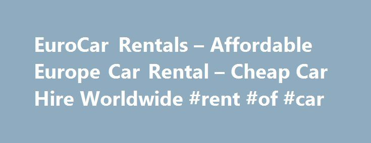 EuroCar Rentals – Affordable Europe Car Rental – Cheap Car Hire Worldwide #rent #of #car http://renta.nef2.com/eurocar-rentals-affordable-europe-car-rental-cheap-car-hire-worldwide-rent-of-car/  #car rental europe # First, let's review a video put together by Rick Steves. Rick is the auth ority when it comes to traveling in Europe. You ma y have seen some of his shows on public television, or maybe you have one of his guidebooks. Lots of folks traveling into Europ e rely on his books. This…