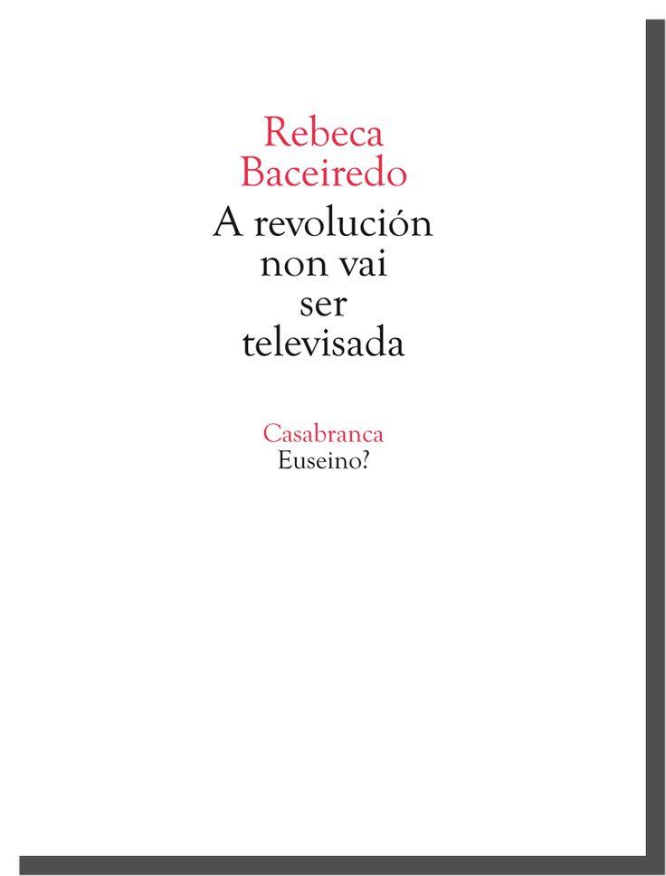 Rebeca Baceiredo - A revolución non vai ser televisada - Devir imperceptible seguindo a Gilles Deleuze- PREMIO DE ENSAIO DA ASOCIACIÓN DE ESCRITORAS E ESCRITORES EN LINGUA GALEGA 2014