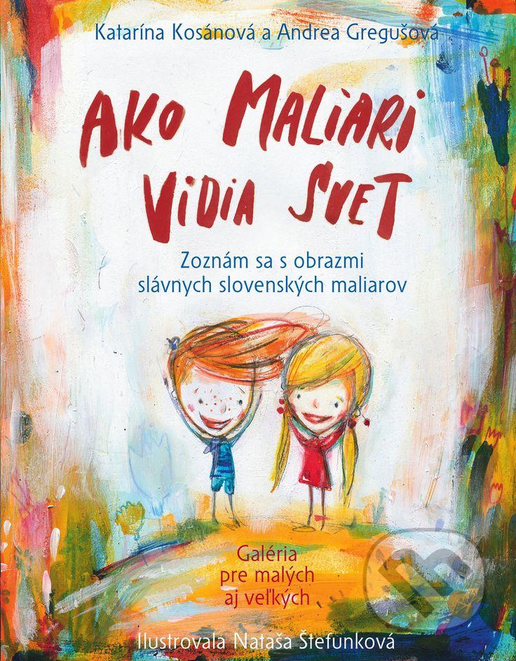 Martinus.sk > Knihy: Ako maliari vidia svet (Katarína Kosánová, Andrea Gregušová, Nataša Štefunková (ilustrátor))