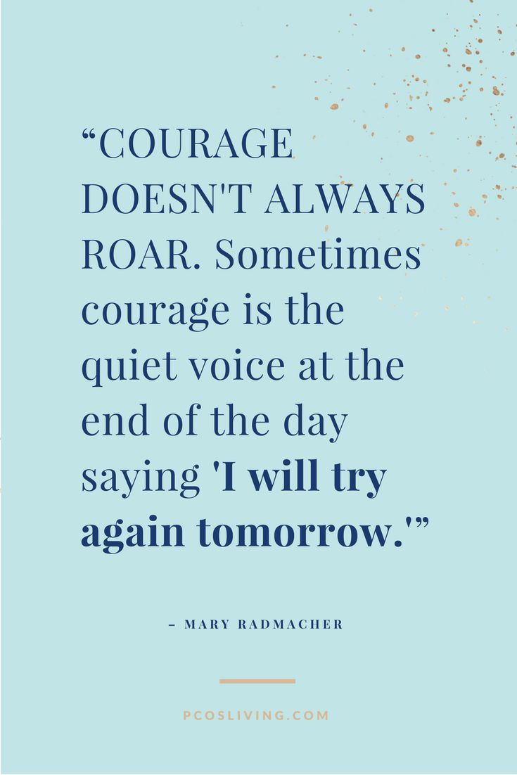 Courage can be quiet. // Quotes about Courage // Quotes to Keep Going // Quotes about Goals // Quotes about Success // Quotes about Believing in Yourself // Never Give Up  | PCOS Living