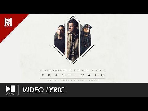 Kevin Roldan, Kenai, Mackie Ft. Dayme y El High - Practícalo (Too Fly) - YouTube