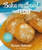 Njut av en riktig smörgås – utan onödiga kohydrater! I Mariann Anderssons nya bok Baka matbröd med LCHF finner du 40 varianter på riktiga brödklassiker.