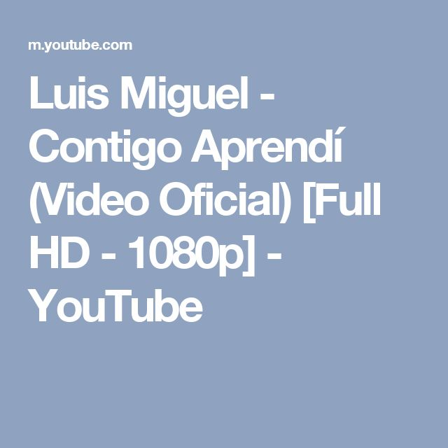 Luis Miguel - Contigo Aprendí (Video Oficial) [Full HD - 1080p] - YouTube