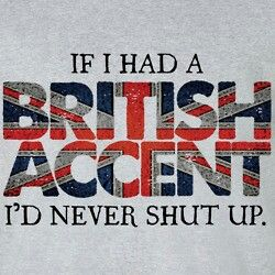 If I had a british accent...