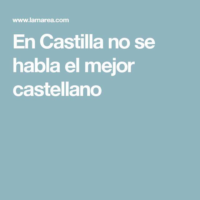 En Castilla no se habla el mejor castellano