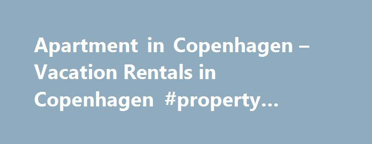 Apartment in Copenhagen – Vacation Rentals in Copenhagen #property #rentals http://apartment.remmont.com/apartment-in-copenhagen-vacation-rentals-in-copenhagen-property-rentals/  #apartment websites # Welcome home to Apartment in Copenhagen Furnished apartment rentals for tourists and business We wish you Welcome to Copenhagen We have the largest selection of high quality, personally serviced apartments in Copenhagen. Our local office provides service 24/7, to guarantee your peace of mind…