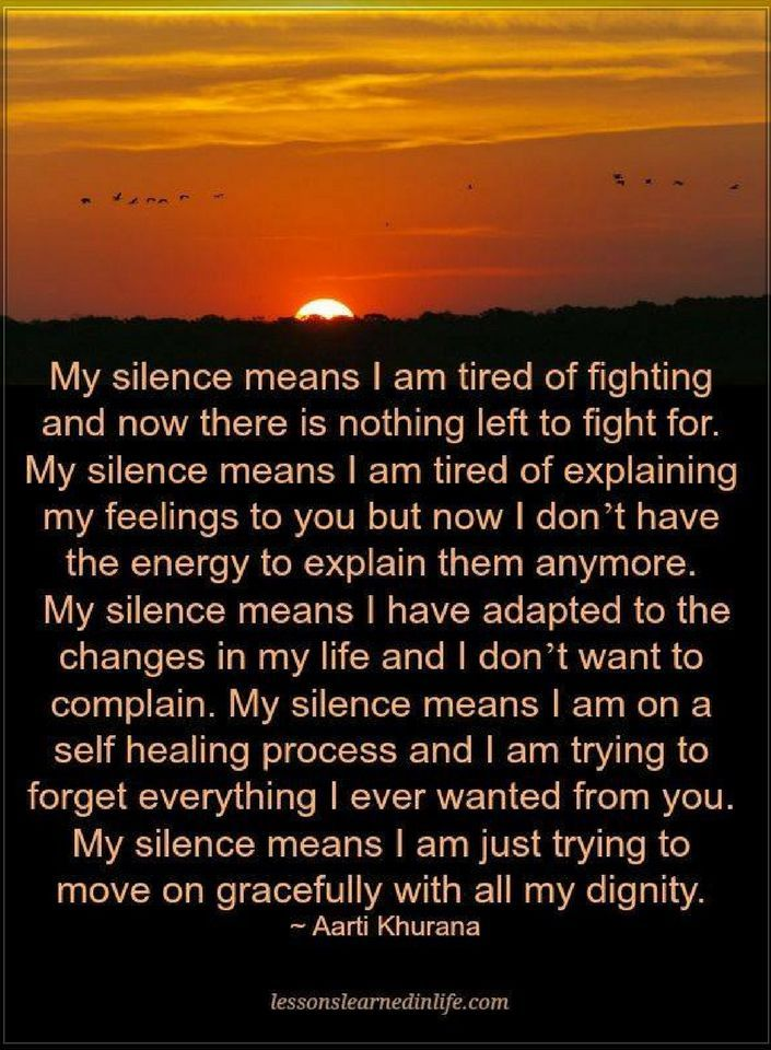 Quotes My silence means I am tired of fighting and now there is nothing left to fight for.
