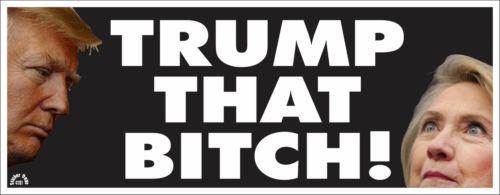 Trump that bitch - anti hillary pro trump political bumper sticker #4191