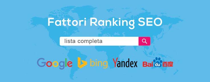 Lista completa fattori SEO di Ranking che influenzano il Posizionamento dei siti web sui Motori di Ricerca - Google, Bing, Yahoo, Yandex, Baidu