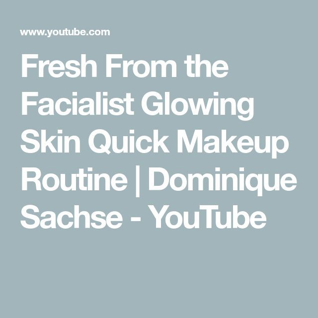 Fresh From the Facialist Glowing Skin Quick Makeup Routine | Dominique Sachse – …