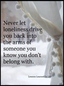 Never let loneliness drive #Quotes #Daily #Famous #Inspiration #Friends #Life #Awesome #Nature #Love #Powerful #Great #Amazing #everyday #teen #Motivational #Wisdom #Insurance #Beautiful #Emotional  #Top #life #Famous #Success #Best #funny #Positive #thoughtfull #educational #gratitiude #moving  #halloween #happiness #anniversary #birthday #movie #country #islam #happiness #one #onesses #fajr #prayer #rumi  #quotation #wisdom #quotes #quotations #rumi #wisdom #life