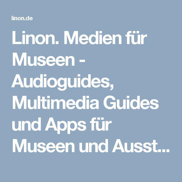 Linon. Medien für Museen - Audioguides, Multimedia Guides und Apps für Museen und Ausstellungen Berlin   Schonungen