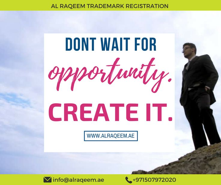 Inspirational Quotes  Don't wait for the opportunity. Create it.  #trademark #worldwide #register #dubai #uae #business #lawyer #government #license #alraqeem #intellectualproperty #intellectual #law #rights #identiy #brand #name #symbols #devices #signatures #labels #owners #man #men #women #unregistered #approved #owner  www.alraqeem.ae