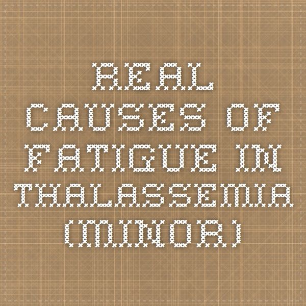 Real causes of fatigue in thalassemia (minor)