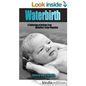 Amazon.com: Waterbirth eBook: Cornelia Enning, Barbara Harper, Michel Odent, Midwifery Today, Judy Edmunds, Nancy Halseide: Books