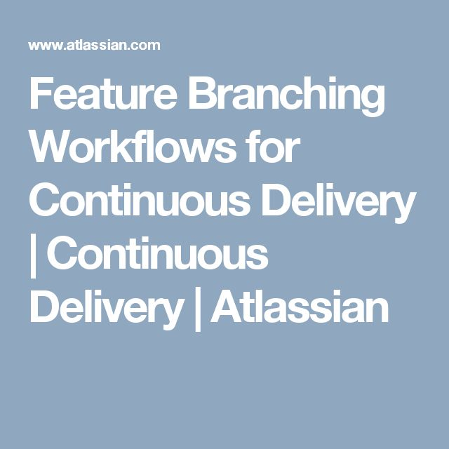 Feature Branching Workflows for Continuous Delivery | Continuous Delivery | Atlassian