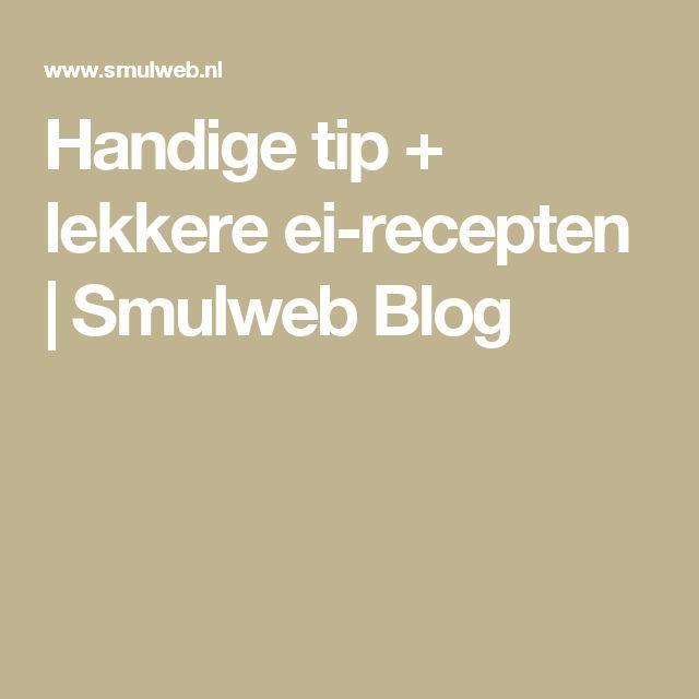 Handige tip + lekkere ei-recepten | Smulweb Blog