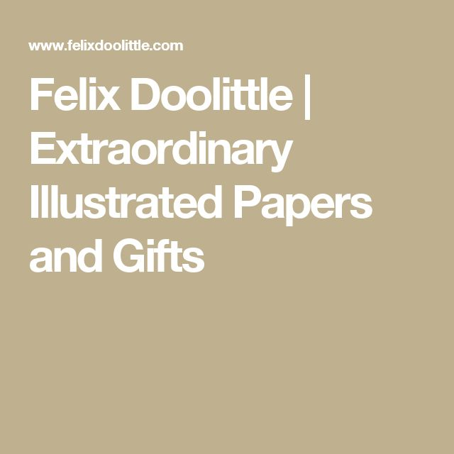 Felix Doolittle | Extraordinary Illustrated Papers and Gifts