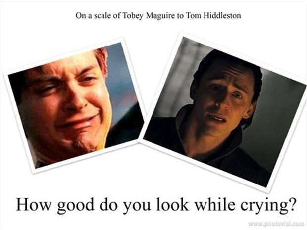 On a scale of Tobey Macguire to Tom Hiddleston, how good do you look while crying? I'm along the lines of Tobey Macguire...