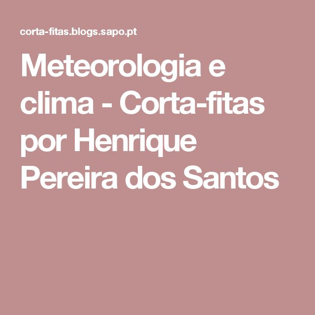 Meteorologia e clima - Corta-fitas por Henrique Pereira dos Santos