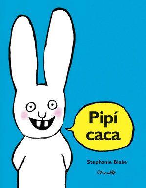 """PIPI CACA STEPHANE BLAKE , CORIMBO Había una vez un conejo que sólo sabía decir UNA cosa... Pipí caca. Cada mañana su mamá le decía: """"¡Arriba, conejito!"""" Él respondía: """"Pipí caca"""". Un día un lobo le dijo: """"¿Puedo comerte, conejito?"""" Él respondió: """"Pipí caca"""". Entonces el lobo se comió al conejito."""