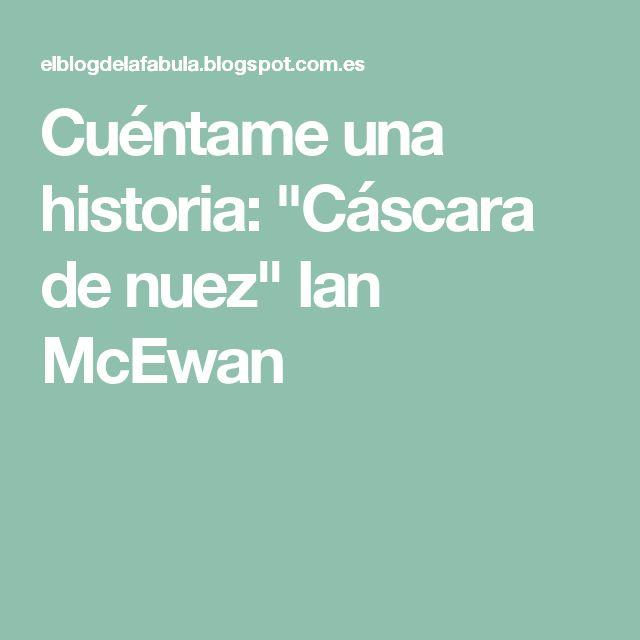 """Cuéntame una historia: """"Cáscara de nuez"""" Ian McEwan"""