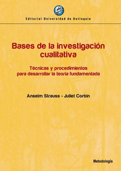Bases de la investigación cualitativa: técnicas y procedimientos para desarrollar la teoría fundamentada http://kmelot.biblioteca.udc.es/record=b1361579~S12*gag