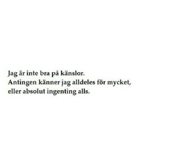 Svenska | Swedish [I] Jag är inte bra på känslor. - I'm not good with feelings. / Antingen känner jag alldeles för mycket, eller absolut ingenting alls. - Either I feel too much, or nothing at all.