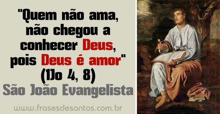 """""""Quem não ama, não chegou a conhecer Deus, pois Deus é amor."""" (1Jo 4, 8) São João Evangelista #Deus #amor #SãoJoão"""