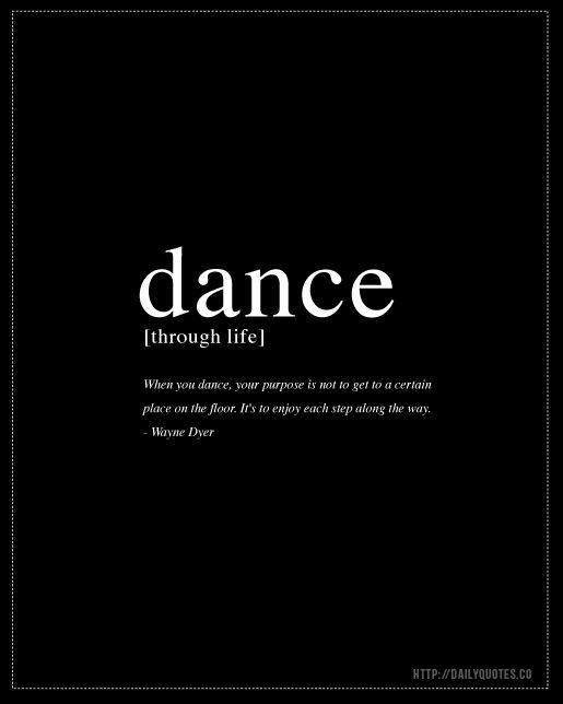 #Dance #Quotes - Wayne Dyer Inspirational Quote - http://dailyquotes.co
