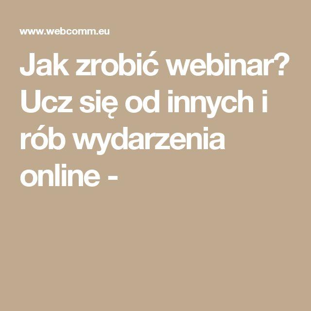 Jak zrobić webinar? Ucz się od innych i rób wydarzenia online -