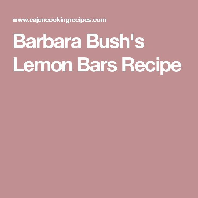 Barbara Bush's Lemon Bars Recipe