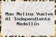 http://tecnoautos.com/wp-content/uploads/imagenes/tendencias/thumbs/mao-molina-vuelve-al-independiente-medellin.jpg Mao Molina. Mao Molina vuelve al Independiente Medellín, Enlaces, Imágenes, Videos y Tweets - http://tecnoautos.com/actualidad/mao-molina-mao-molina-vuelve-al-independiente-medellin/