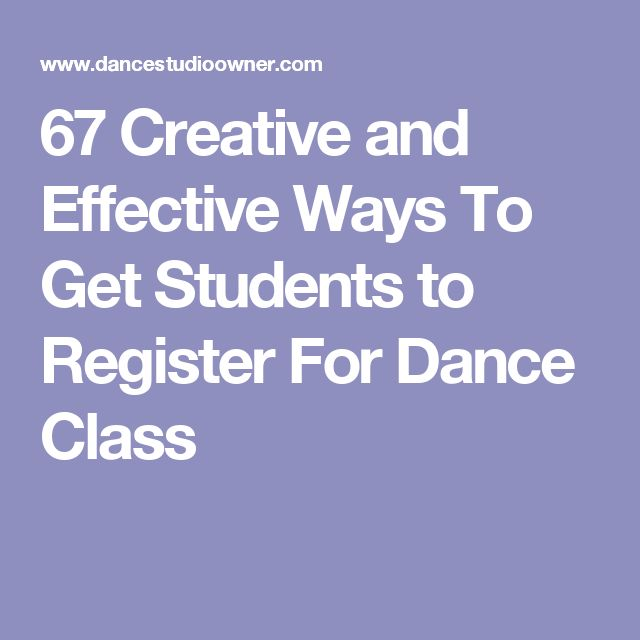 67 Creative and Effective Ways To Get Students to Register For Dance Class