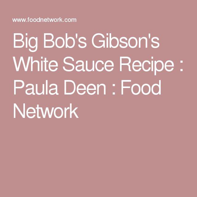 Big Bob's Gibson's White Sauce Recipe : Paula Deen : Food Network