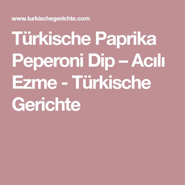 Türkische Paprika Peperoni Dip – Acılı Ezme - Türkische Gerichte