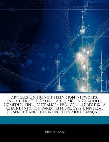 Articles on French Television Networks, Including: Tf1, Canal+, Arte, M6 (TV Channel), Com Die!, Pink TV (France), France 24, Direct 8, La Cha Ne Info