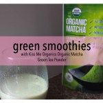 Green Smoothies with Kiss Me Organics Matcha Powder