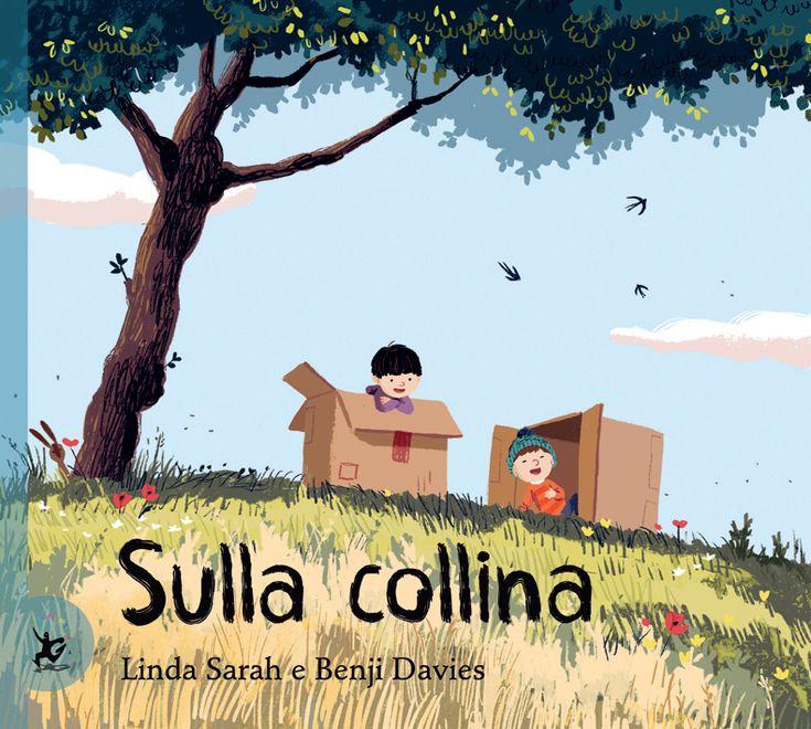 Sulla collina, di Linda Sarah e Benji Davies, testo italiano di Anselmo Roveda, Giralangolo 2015, 13,50€.