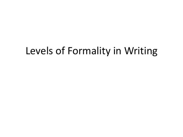 Levels of Formality in Writing