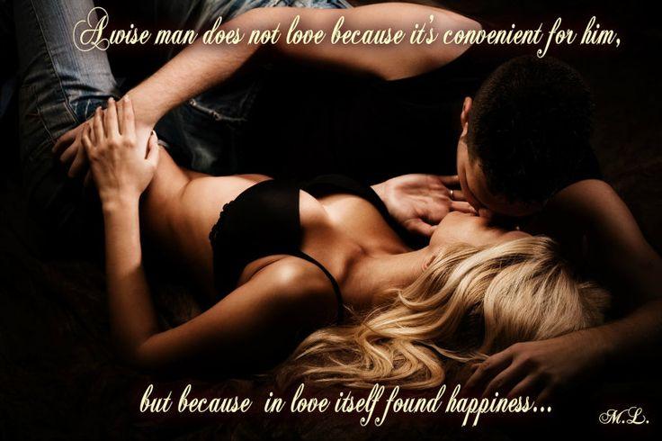 Rozumný člověk nemiluje proto,že je to pro něho výhodné, ale proto,že v lásce samé našel štěstí...