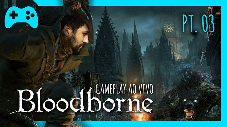 Bloodborne (Parte 3) - Gameplay Ao Vivo às 18h!